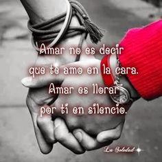 Amar no es decir que te amo en la cara,  amar es llorar por ti en silencio.  Encontrar el amor es una lucha de todos los días, nosotros siempre queremos encontrar a esa personal ideal que nos haga reír, que nos haga sentir la persona mas feliz del mundo, pero no siempre se tiene suerte.