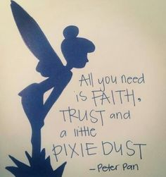 All you need is faith, trust and a little pixie dust - Peter Pan. I wish I had a little pixie dust for a certain someone who could really use it! Quote idea for pixie dust ornament Quotes To Live By, Me Quotes, Qoutes, Oasis Quotes, Night Quotes, Morning Quotes, World Disney, Jm Barrie, Disney Princess Quotes