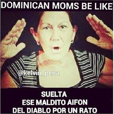 "Dominican moms be like: ""LET GO OF THE MOTHERFUCKING iPHONE FOR A WHILE"""