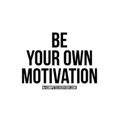 You are your own best motivation.