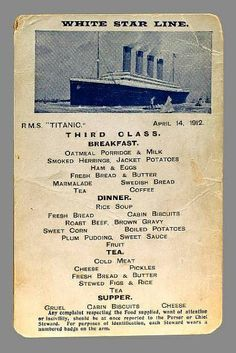 Surviving copy of a menu for 3rd Class aboard Titanic.  After looking at the 2nd and 1st class menus I have decided I would rather travel 3rd class their food appeals much more to my taste buds.