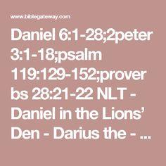 Daniel 6:1-28;2peter 3:1-18;psalm 119:129-152;proverbs 28:21-22 NLT - Daniel in the Lions' Den - Darius the - Bible Gateway