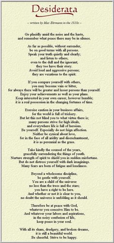 Desiderata – I think I first wrote this in my journal in about 8th or 9th grade!