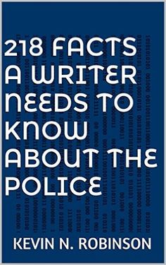 218 Facts A Writer Needs To Know About The Police eBook: Kevin N. Robinson: Amazon.co.uk: Kindle Store