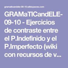 GRAMaTICandELE-09-10 - Ejercicios de contraste entre el P.Indefinido y el P.Imperfecto (wiki con recursos de varios manuales y páginas)