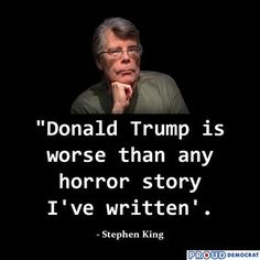 Stephen King: Donald Trump is worse than any horror story I've written. F Scott Fitzgerald, Cs Lewis, Brainy Quotes, Me Quotes, Ernest Hemingway, Oscar Wilde, Stephen King Quotes, Stephen King Books, Jm Barrie