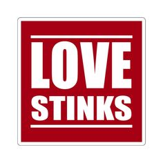 Love Stinks - Square Sticker Adhesive, Funny Quotes, Swag, Stickers, Mugs, Love, Shirts, Funny Phrases, Amor