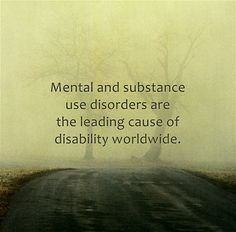 Mental and substance use disorders are the leading cause of disability worldwide.
