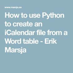 How to use Python to create an iCalendar file from a Word table - Erik Marsja