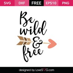 *** FREE SVG CUT FILE for Cricut, Silhouette and more *** Be wild and Free