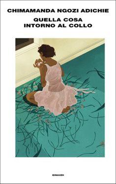 Chimamanda Ngozi Adichie, Quella cosa intorno al collo, Supercoralli - DISPONIBILE ANCHE IN EBOOK