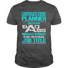 CORPORATE EVENT PLANNER Because BADASS Miracle Worker Isn't An Official Job Title T-Shirts, Hoodies. BUY IT NOW ==► Funny Tee Shirts