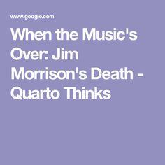 When the Music's Over: Jim Morrison's Death - Quarto Thinks