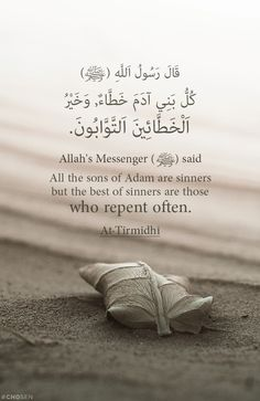 "Allah""s messenger said All the sons of adam are sinners but the best of sinners are those who repent often."