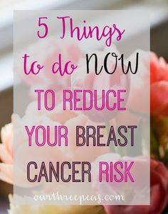 Breast Cancer affects 1 in 8 women, here are 5 things to do NOW to reduce your breast cancer risk. | Our Three Peas #ThisDuckWearsPink #ad