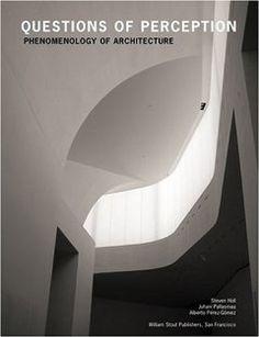 Questions of Perception: Phenomenology of Architecture by Steven Holl, Juhani Pallasmaa, Alberto Perez-Gomez