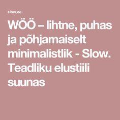 WÖÖ – lihtne, puhas ja põhjamaiselt minimalistlik - Slow. Teadliku elustiili suunas