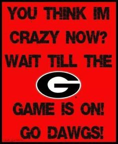 Go DAWGS! Of course the apostrophe missing from the contraction drives me just a little nuts, but I agree with the message!