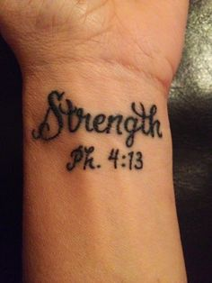 Strength~Philippians 4:13. ---- this is one tattoo that I want! :)