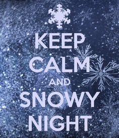KEEP CALM AND SNOWY NIGHT