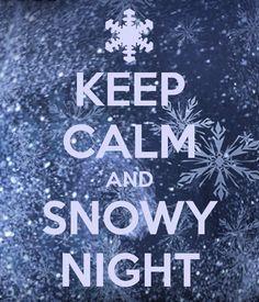 KEEP CALM AND SNOWY NIGHT