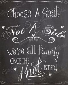 Wedding Chalkboard Sign Printable Choose a seat not a side we're all family once the knot is tied Wedding Decor, diy, rustic, chic, ceremony by BaileyBunchInvites on Etsy https://www.etsy.com/listing/200646954/wedding-chalkboard-sign-printable-choose