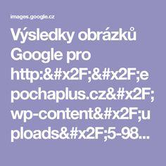 Výsledky obrázků Google pro http://epochaplus.cz/wp-content/uploads/5-98-634x465.jpg