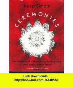 Keep Simple Ceremonies The Feminist Spiritual Community of Portland, Maine (9781885349026) Diane Eiker, Sapphire, Sylvia Sims , ISBN-10: 1885349025  , ISBN-13: 978-1885349026 ,  , tutorials , pdf , ebook , torrent , downloads , rapidshare , filesonic , hotfile , megaupload , fileserve