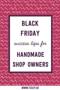 add2eb030a Black Friday Success Tips for Handmade Shop Owners | Tizzit Black Friday  Shopping, Business Tips