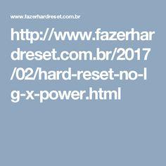 http://www.fazerhardreset.com.br/2017/02/hard-reset-no-lg-x-power.html