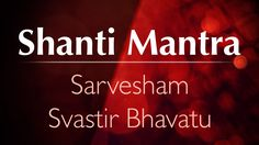 Let there be peace, happiness and bliss for all sentient beings, this is the meaning of 'Shanti Mantra', the mantra for universal peace
