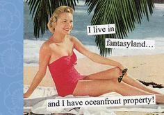 Anne Taintor: I live in fantasyland and I have oceanfront property! Housewife Humor, Retro Housewife, Retro Humor, Vintage Humor, Retro Funny, Vintage Ads, Ocean Front Property, Types Of Humor, 1 Live