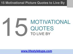 15-motivational-quotes-to-liveby-15714721 by PS Lifestyle via Slideshare