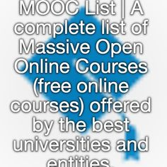 MOOC List | A complete list of Massive Open Online Courses (free online courses) offered by the best universities and entities.
