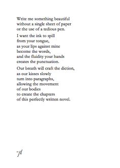 Write me something beautiful...  I read this and it fits so unbelievably perfect that I had to double check that I didn't write it.