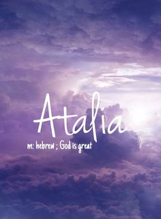 Atalia - beautiful girls name!! Pronounced: AH-tall-ee-ah