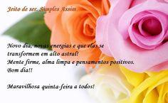 Novo dia, novas energias e que elas se transformem em alto astral! Mente firme, alma limpa e pensamentos positivos. Bom dia!!