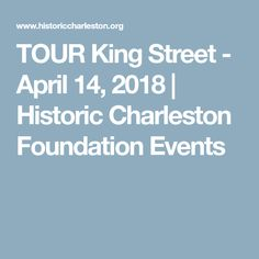 TOUR King Street - April 14, 2018 | Historic Charleston Foundation Events