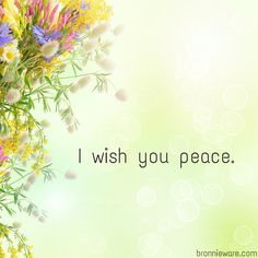I sincerely do...especially my enemies. The world's would be a better place with peace.