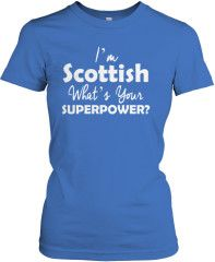 I DON/'T NEED SUPER POWERS I/'M SCOTTISH T SHIRT TEE SCOTLAND PRIDE PROUD BRITISH