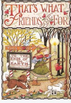 Mary Engelbreit   to the ends of the earth...friends