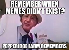 Image tagged in pepperidge farm remembers original,memes,pepperidge farm remembers,pepperidge farm