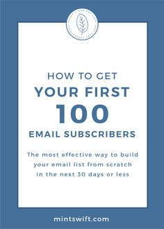 How to Get Your First 100 Email Subscribers. The Most Effective Way to Build Your Email List from Scratch in The Next 30 Days or Less | Struggling to get your first 100 email subscribers? Learn my favourite way to build your email list from scratch in the next 30 days or less. Find out how to plan an email course, set up automated emails in MailChimp & how to promote the free course. View more at mintswift.com #mintswift by Adrianna Leszczynska  #emailmarketing #emaillist… Business Checks, Business Tips, Online Business, Blog Website Design, Blog Categories, Pinterest For Business, How To Get, How To Plan, Email List