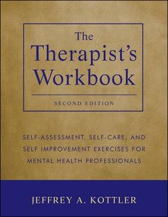 The Therapist's Workbook: Self-Assessment, Self-Care Where has this been all my…
