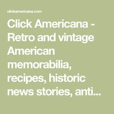 Click Americana - Retro and vintage American memorabilia, recipes, historic news stories, antique photos and ephemera