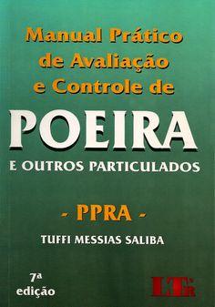 SALIBA, Tuffi Messias. Manual prático de avaliação e controle de poeira e outros particulados: PPRA. 7 ed. São Paulo: LTr, 2014. 128 p. Inclui bibliografia; il.; 24cm. ISBN 9788536130002.  Palavras-chave: POEIRA/Medição; SEGURANCA DO TRABALHO; MEDICINA DO TRABALHO.  CDU 614.715 / S165m / 7 ed. / 2014