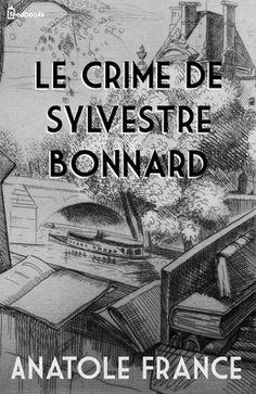 Le Crime de Sylvestre Bonnard de Anatole France ! Télécharger en EPUB, aussi disponible pour Kindle et en PDF