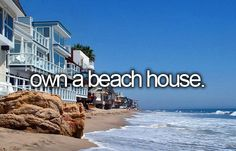 I would love to own my own beach house.....
