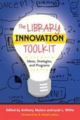 The Library Innovation Toolkit : Ideas, Strategies, and Programs edited by Anthony Molaro and Leah L. White  #DOEBibliography