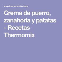 Crema de puerro, zanahoria y patatas - Recetas Thermomix